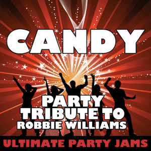 Ultimate Party Jams的專輯Candy (Party Tribute to Robbie Williams)