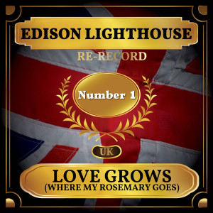 Album Love Grows (Where My Rosemary Goes) [Re-recording] (UK Chart Top 40 - No. 1) from Edison Lighthouse