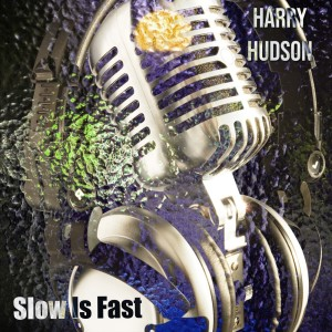 Album Slow Is Fast from Harry Hudson