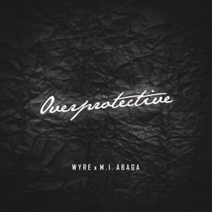 Album Overprotective from M.I. Abaga
