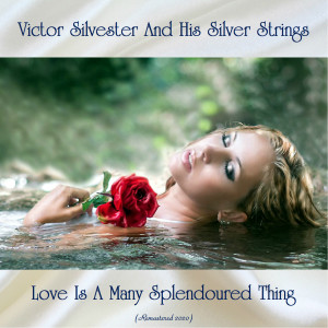 Album Love Is A Many Splendoured Thing (Remastered 2020) from Victor Silvester and his Silver Strings