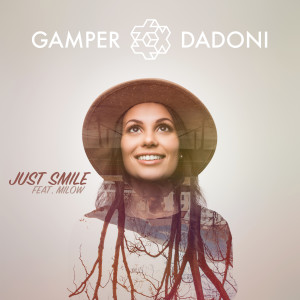 Listen to Just Smile (feat. Milow) (Cayus Remix) song with lyrics from Gamper & Dadoni