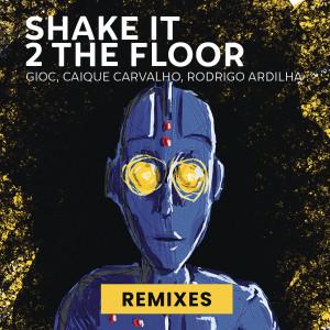 Album Shake It 2 The Floor (Remixes) from GIOC