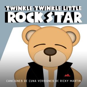 Album Canciones de Cuna Versiones de Ricky Martin from Twinkle Twinkle Little Rock Star