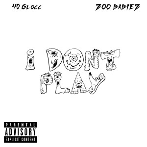 Album I Don't Play (Explicit) from 40 Glocc