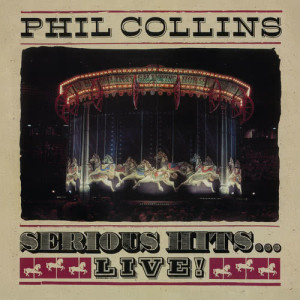 Phil Collins的專輯Serious Hits...Live! (2019 Remaster)