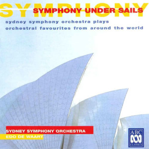 Symphony Under Sails: Sydney Symphony Orchestra Plays Orchestral Favourites From Around The World