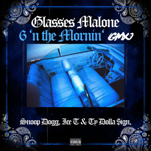 Album 6 'N The Mornin' (GMX) (Explicit) from Glasses Malone