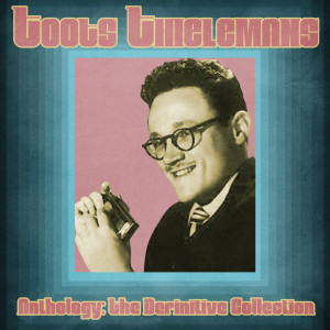 Album Anthology: The Definitive Collection (Remastered) from Toots Thielemans
