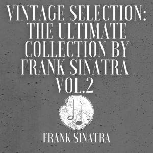 Frank Sinatra的專輯Vintage Selection: The Ultimate Collection by Frank Sinatra, Vol. 2 (2021 Remastered)