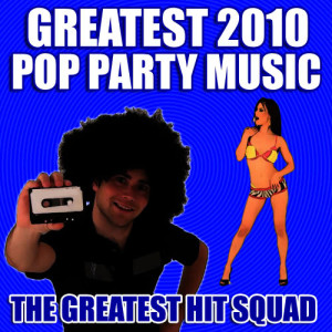 The Greatest Hit Squad的專輯Greatest 2010 Pop Party Music