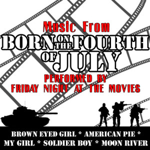 Friday Night At The Movies的專輯Music From: Born On The Fourth Of July