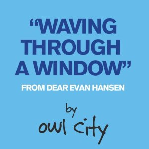 Waving Through A Window (From Dear Evan Hansen) dari Owl City