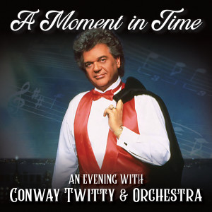 Conway Twitty的專輯A Moment in Time: An Evening with Conway Twitty & Orchestra (Live)