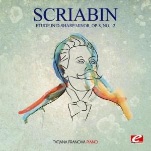 Album Scriabin: Etude in D-Sharp Minor, Op. 8, No. 12 (Digitally Remastered) from Tatjana Franova