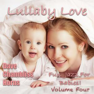 Album Lullaby Love Vol 4 from Dave Chambliss Horns