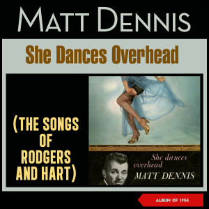 Album She Dances Overhead - The Songs of Rodgers and Hart (Album of 1954) from Matt Dennis