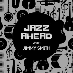 Jimmy Smith的專輯Jazz Ahead with Jimmy Smith