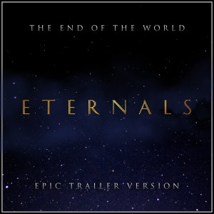 L'Orchestra Cinematique的專輯The Eternals - The End of the World (Epic Trailer Version)