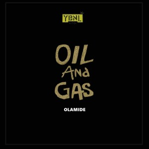 Listen to Oil & Gas song with lyrics from Olamide