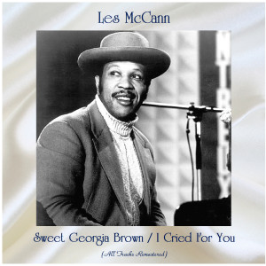 Album Sweet Georgia Brown / I Cried For You (All Tracks Remastered) from Les McCann