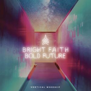 Album Bright Faith Bold Future from Vertical Worship