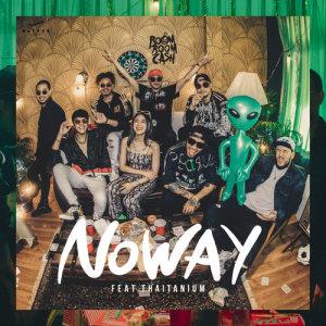 ฟังเพลงออนไลน์ เนื้อเพลง No Way (feat. Thaitanium) ศิลปิน Boom Boom Cash
