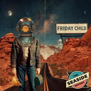 收聽The Seaside Report的Friday Child歌詞歌曲