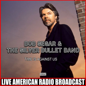 Album Time Is Against Us from Bob Seger & The Silver Bullet Band