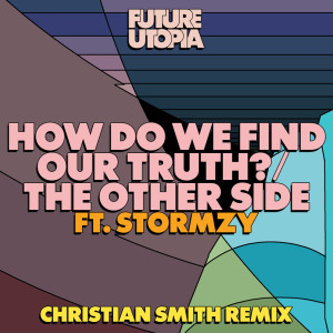 Album How Do We Find Our Truth? / The Other Side (Christian Smith Remix) (Explicit) from Future Utopia