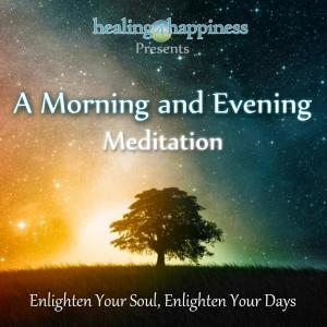 Album A Morning and Evening Meditation from Healing4Happiness