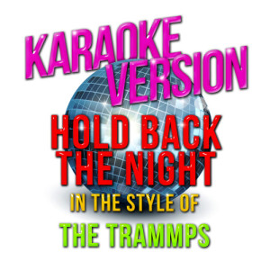 Karaoke - Ameritz的專輯Hold Back the Night (In the Style of Trammps, The) [Karaoke Version] - Single