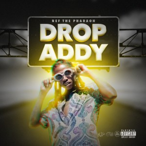 Listen to Drop Addy song with lyrics from Nef the Pharaoh