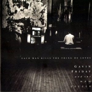 Album Each Man Kills The Thing He Loves from Gavin Friday