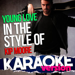 Ameritz Top Tracks的專輯Young Love (In the Style of Kip Moore) [Karaoke Version] - Single