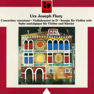 Festival Strings Lucerne的專輯Urs Joseph Flury: Concertino venetiano, Violinkonzert in D, Sonate für Violine solo & Suite nostalgique für Violine und Klavier