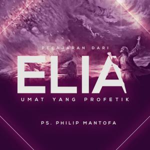Pelajaran Dari Elia (Umat Yang Profetik) dari Philip Mantofa