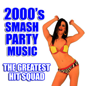 The Greatest Hit Squad的專輯2000's Smash Party Music