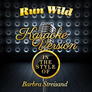 Karaoke - Ameritz的專輯Run Wild (In the Style of Barbra Streisand) [Karaoke Version] - Single