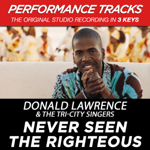 Never Seen The Righteous 2003 Donald Lawrence And The Tri-City Singers