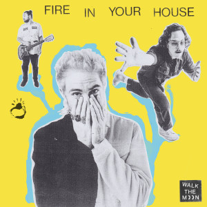 New Album Fire In Your House