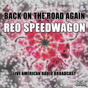 REO Speedwagon的專輯Back On The Road Again (Live)