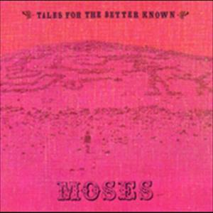 Tales For The Better Known... 2002 Moses