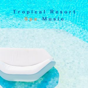 Album Tropical Resort Spa Music from Relaxing BGM Project