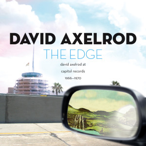 The Edge: David Axelrod At Capitol Records 1966-1970 2005 David Axelrod