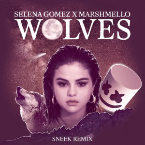 收聽Selena Gomez的Wolves (Sneek Remix)歌詞歌曲