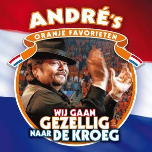 Wij Gaan Gezellig Naar De Kroeg (Andre's Oranje Favorieten) 2010 André Hazes