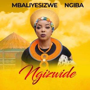 Listen to Ngizwide song with lyrics from Mbaliyesizwe Ngiba