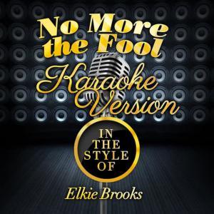 Karaoke - Ameritz的專輯No More the Fool (In the Style of Elkie Brooks) [Karaoke Version] - Single