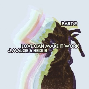 Album Love Can Make It Work, Pt. 2 from J Maloe